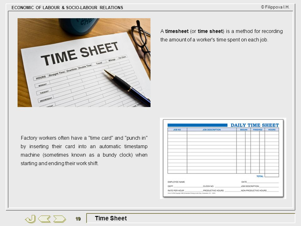 A timesheet (or time sheet) is a method for recording the amount of a worker s time spent on each job.
