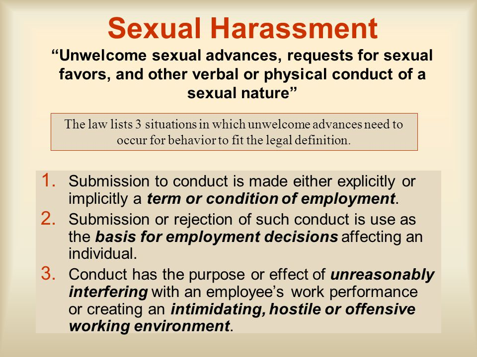 Sexual Harassment Unwelcome sexual advances, requests for sexual favors, and other verbal or physical conduct of a sexual nature