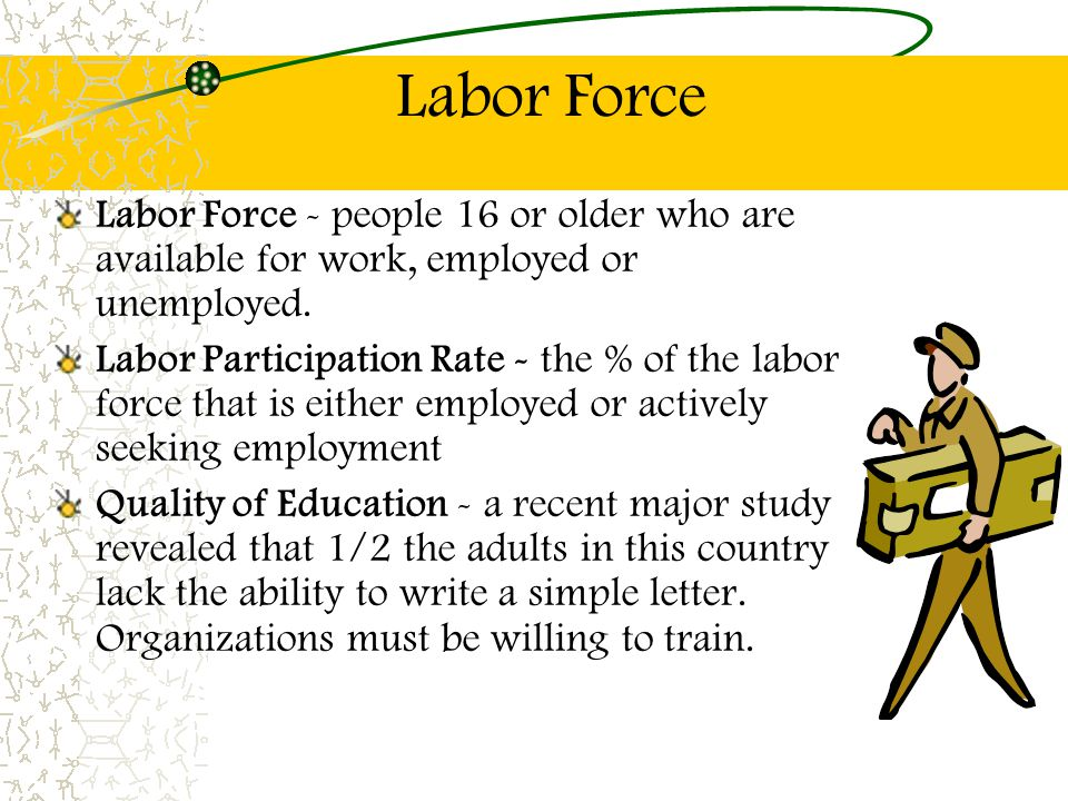 Labor Force Labor Force - people 16 or older who are available for work, employed or unemployed.