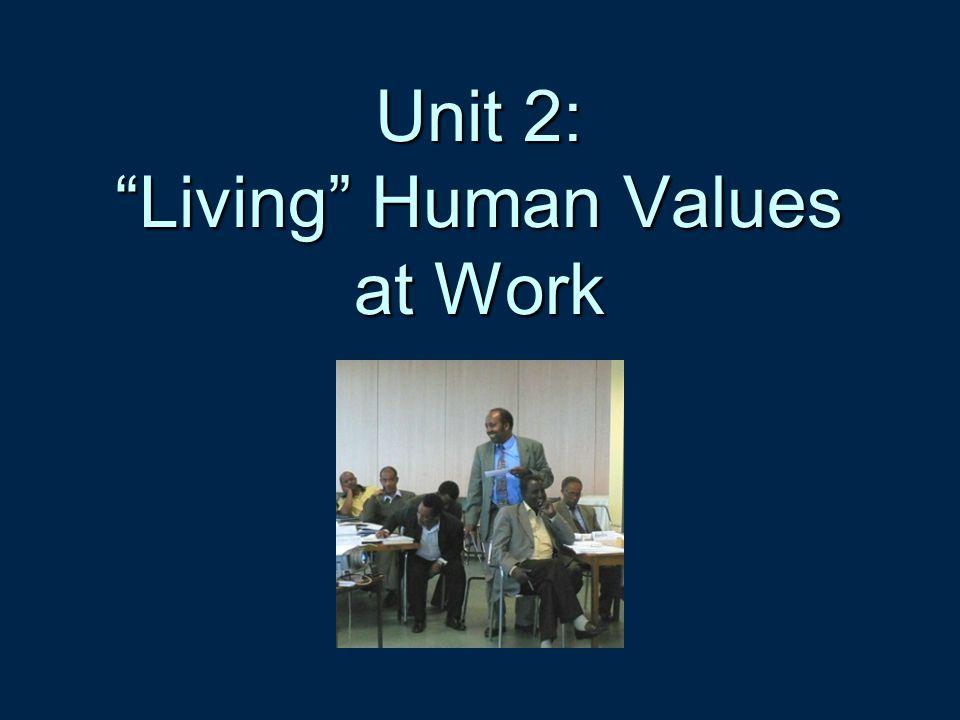 Unit 2: Living Human Values at Work