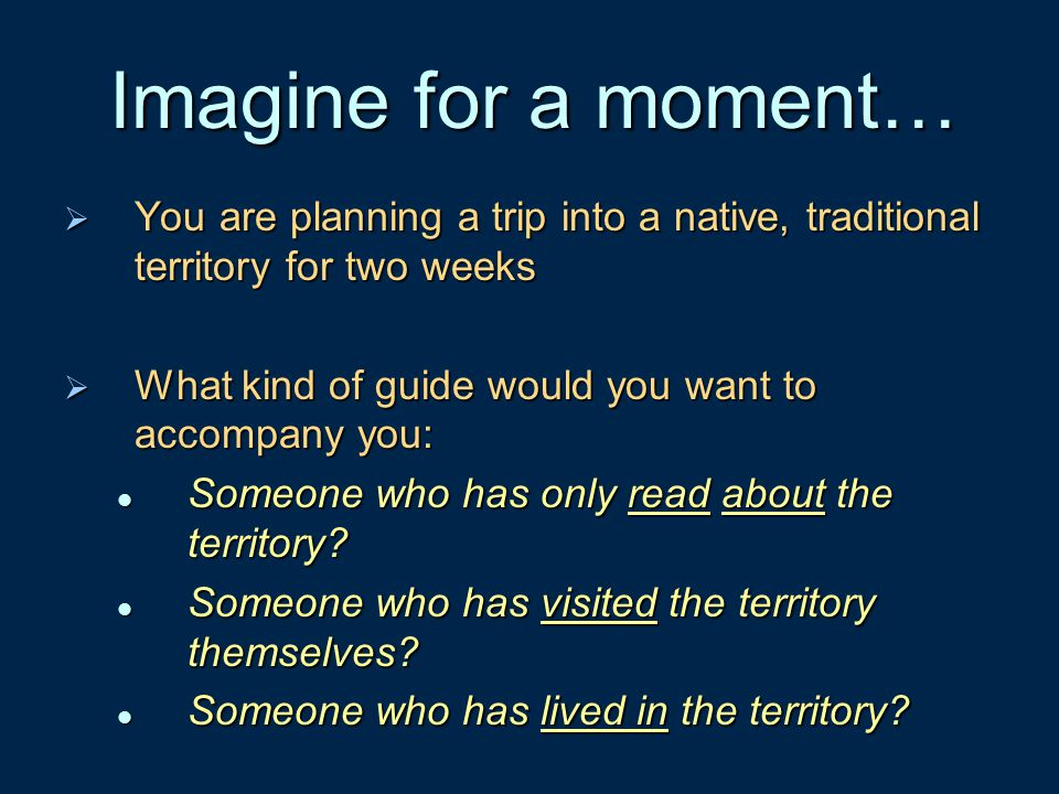 Imagine for a moment… You are planning a trip into a native, traditional territory for two weeks.