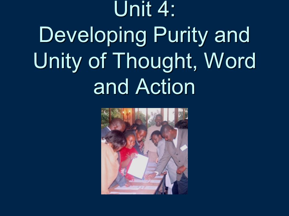 Unit 4: Developing Purity and Unity of Thought, Word and Action