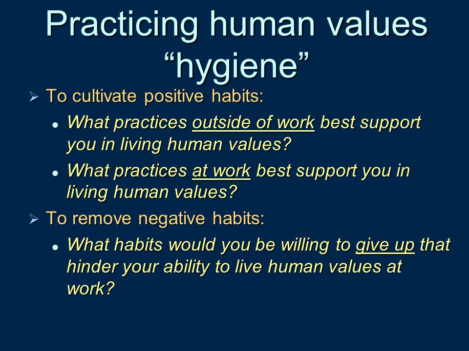 Practicing human values hygiene