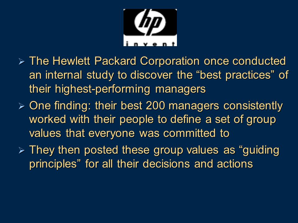The Hewlett Packard Corporation once conducted an internal study to discover the best practices of their highest-performing managers