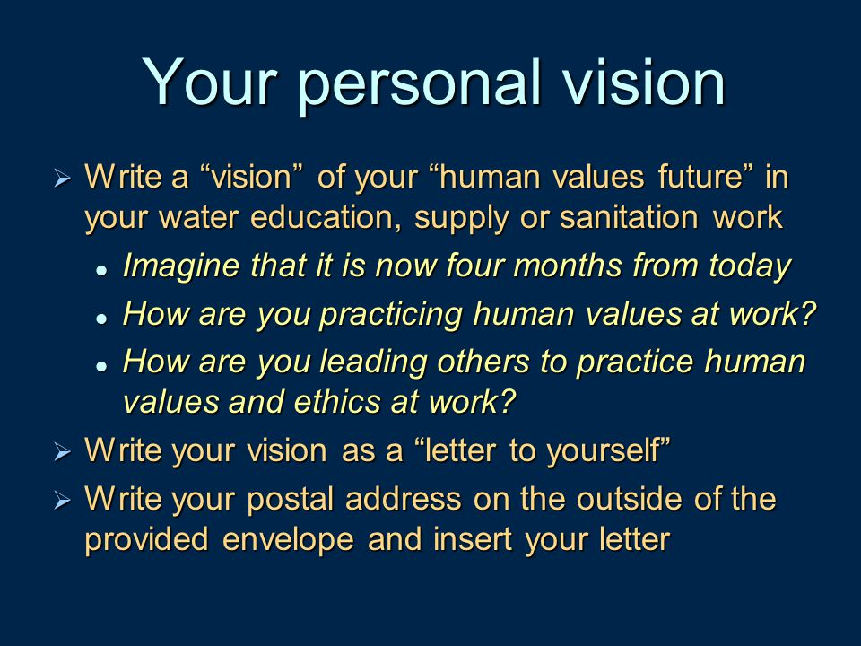 Your personal vision Write a vision of your human values future in your water education, supply or sanitation work.