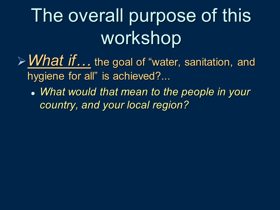 The overall purpose of this workshop
