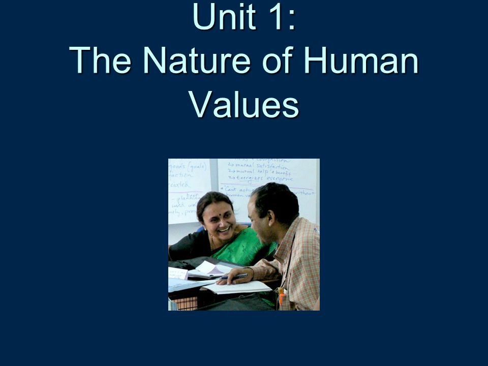 Unit 1: The Nature of Human Values