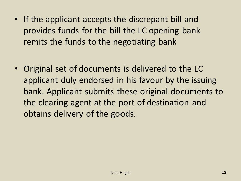If the applicant accepts the discrepant bill and provides funds for the bill the LC opening bank remits the funds to the negotiating bank
