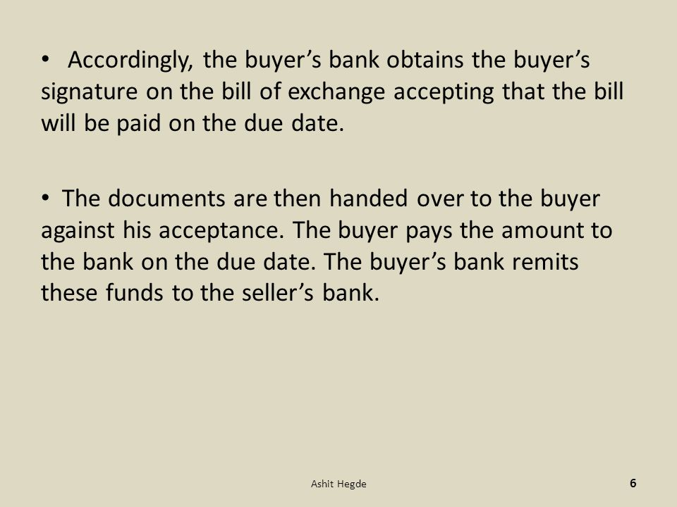Accordingly, the buyer's bank obtains the buyer's signature on the bill of exchange accepting that the bill will be paid on the due date.