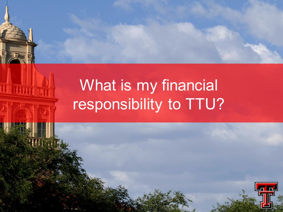 What is my financial responsibility to TTU