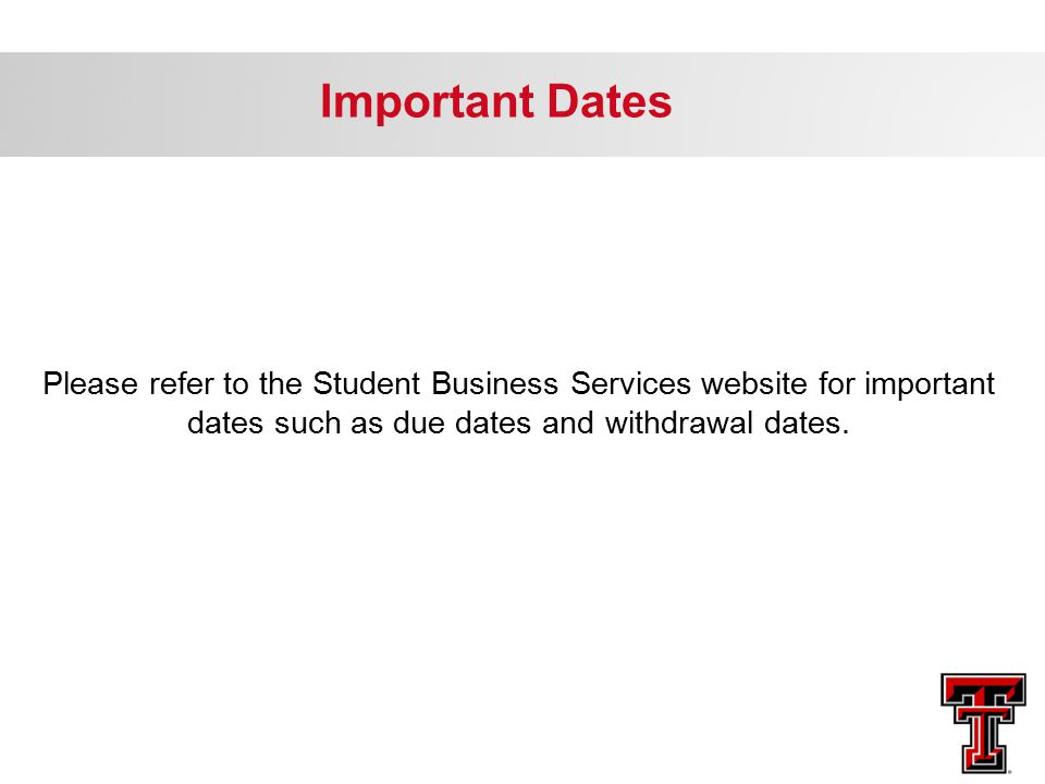 Important Dates Please refer to the Student Business Services website for important dates such as due dates and withdrawal dates.