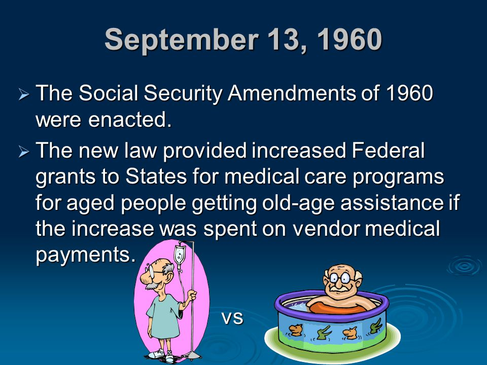 September 13, 1960 The Social Security Amendments of 1960 were enacted.