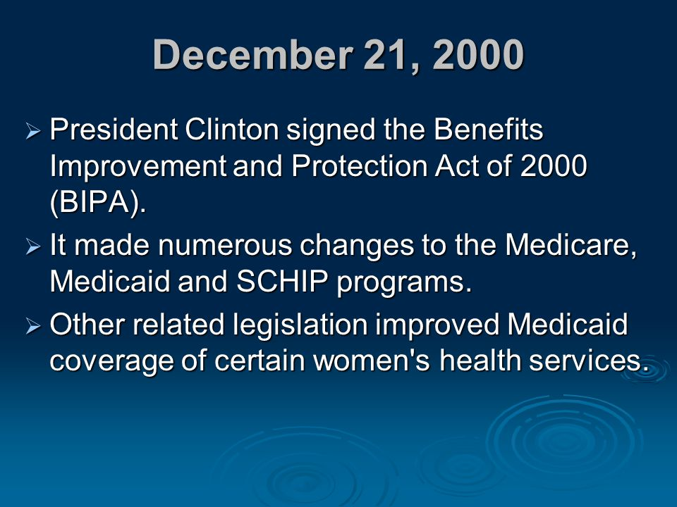 December 21, 2000 President Clinton signed the Benefits Improvement and Protection Act of 2000 (BIPA).