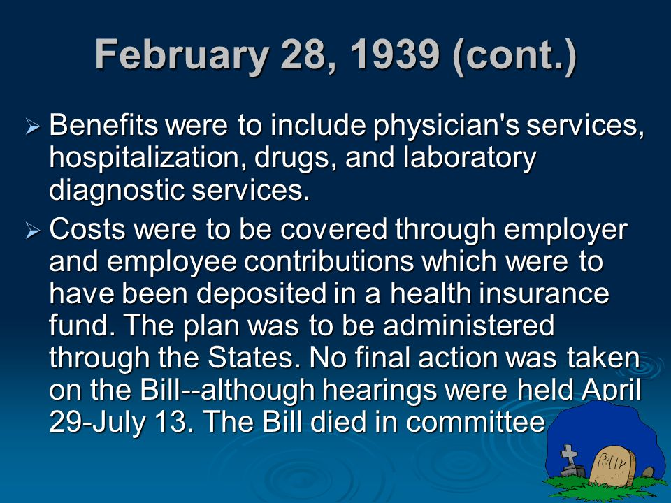 February 28, 1939 (cont.) Benefits were to include physician s services, hospitalization, drugs, and laboratory diagnostic services.