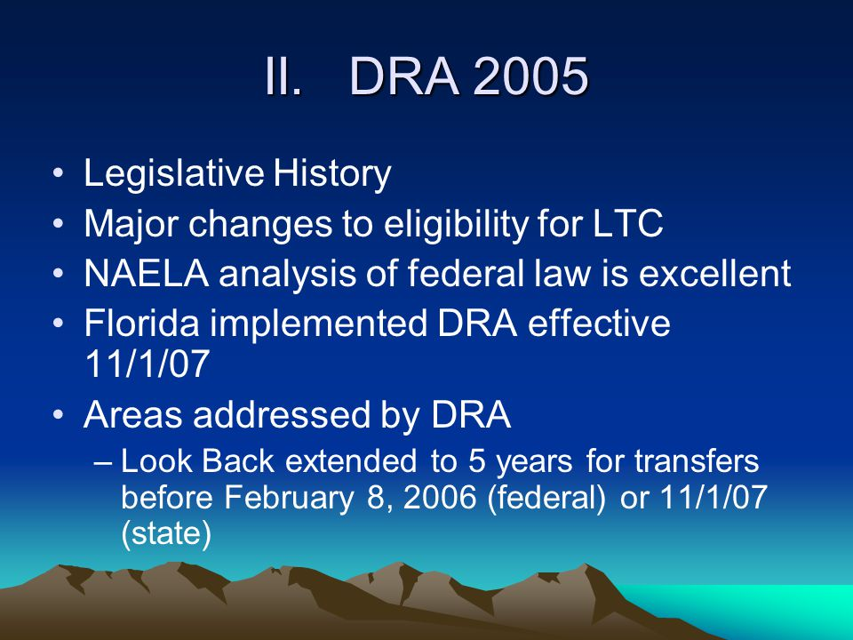 II. DRA 2005 Legislative History Major changes to eligibility for LTC