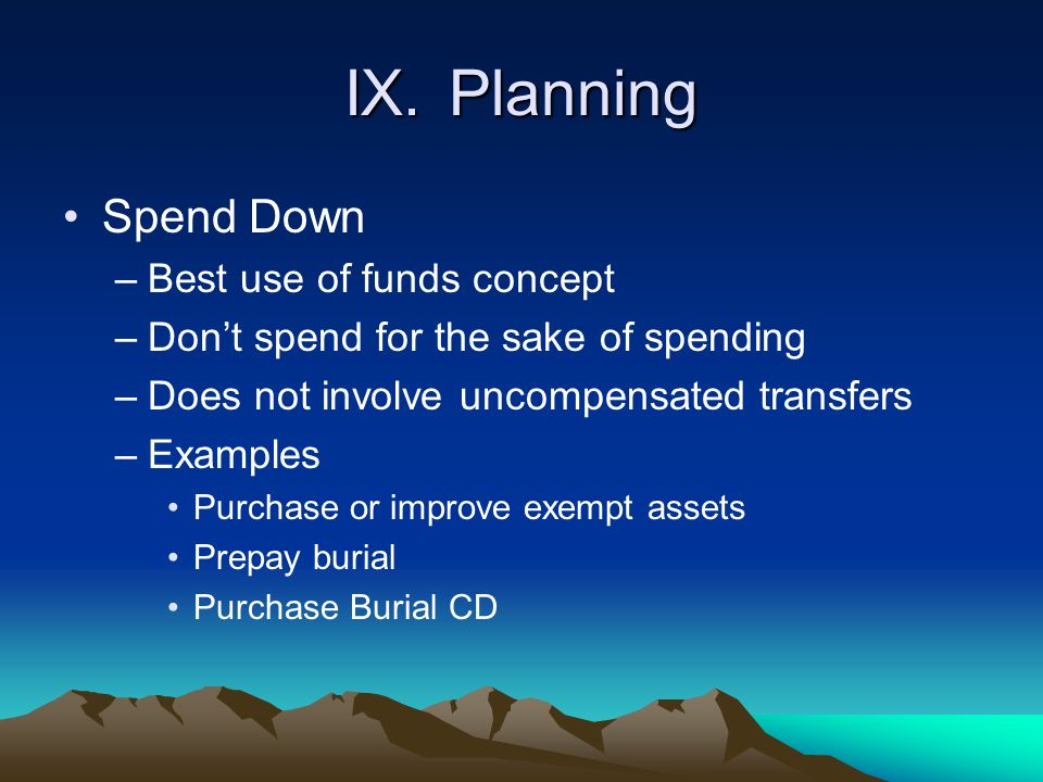 IX. Planning Spend Down Best use of funds concept