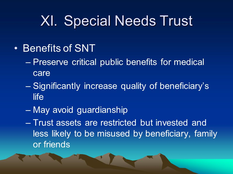 XI. Special Needs Trust Benefits of SNT