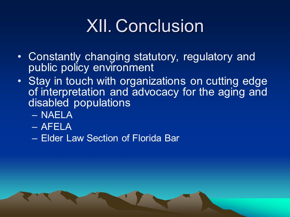 XII. Conclusion Constantly changing statutory, regulatory and public policy environment.