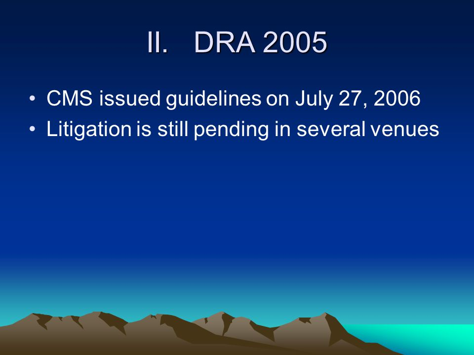 II. DRA 2005 CMS issued guidelines on July 27, 2006