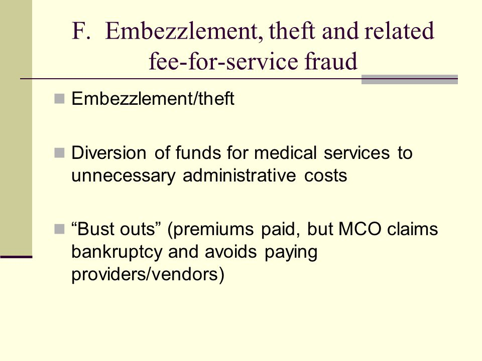 F. Embezzlement, theft and related fee-for-service fraud