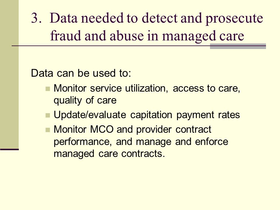 3. Data needed to detect and prosecute fraud and abuse in managed care