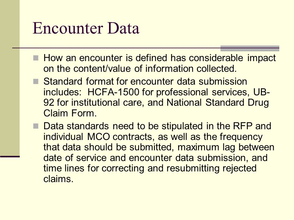 Encounter Data How an encounter is defined has considerable impact on the content/value of information collected.
