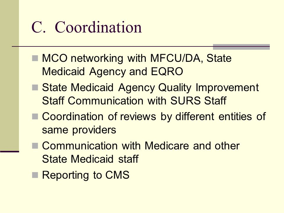 C. Coordination MCO networking with MFCU/DA, State Medicaid Agency and EQRO.