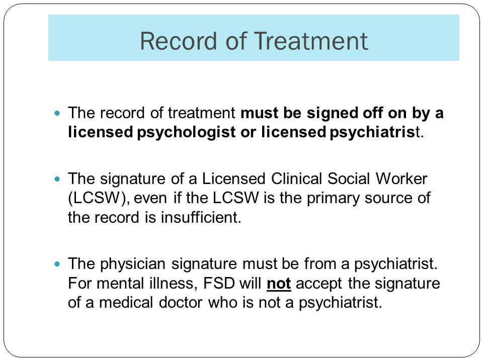 Record of Treatment The record of treatment must be signed off on by a licensed psychologist or licensed psychiatrist.