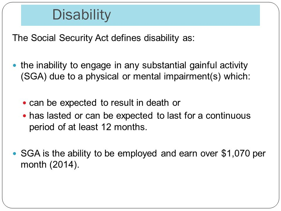 Disability The Social Security Act defines disability as: