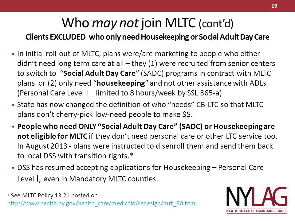 Who may not join MLTC (cont'd) Clients EXCLUDED who only need Housekeeping or Social Adult Day Care