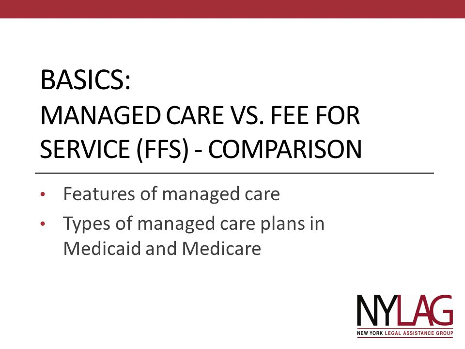 BASICS: Managed Care vs. Fee for ServicE (FFS) - Comparison
