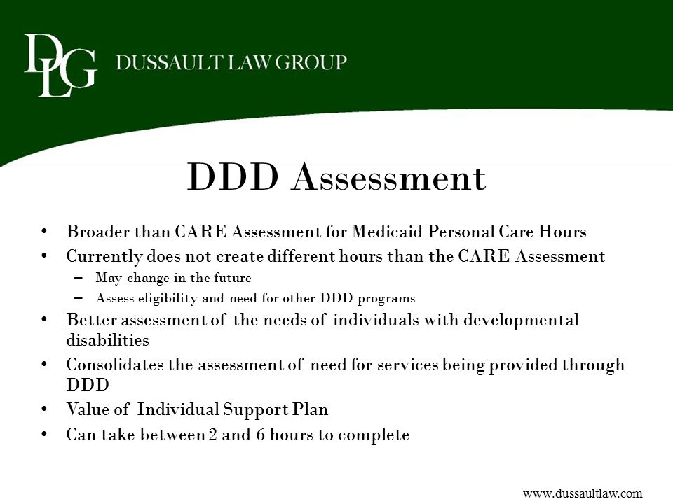 DDD Assessment Broader than CARE Assessment for Medicaid Personal Care Hours. Currently does not create different hours than the CARE Assessment.