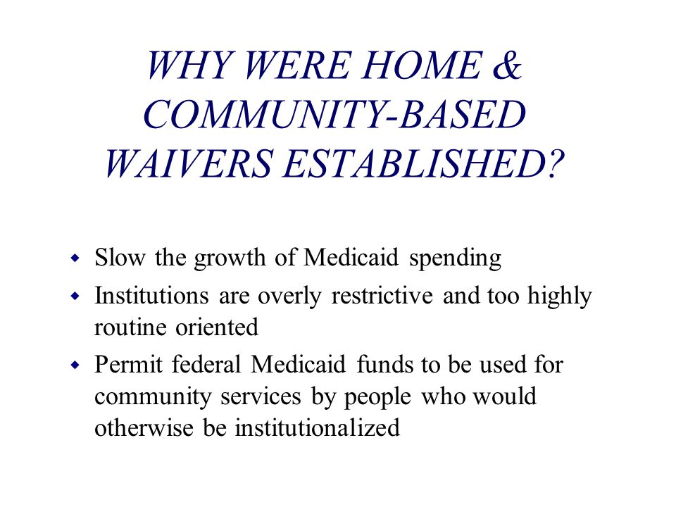 WHY WERE HOME & COMMUNITY-BASED WAIVERS ESTABLISHED