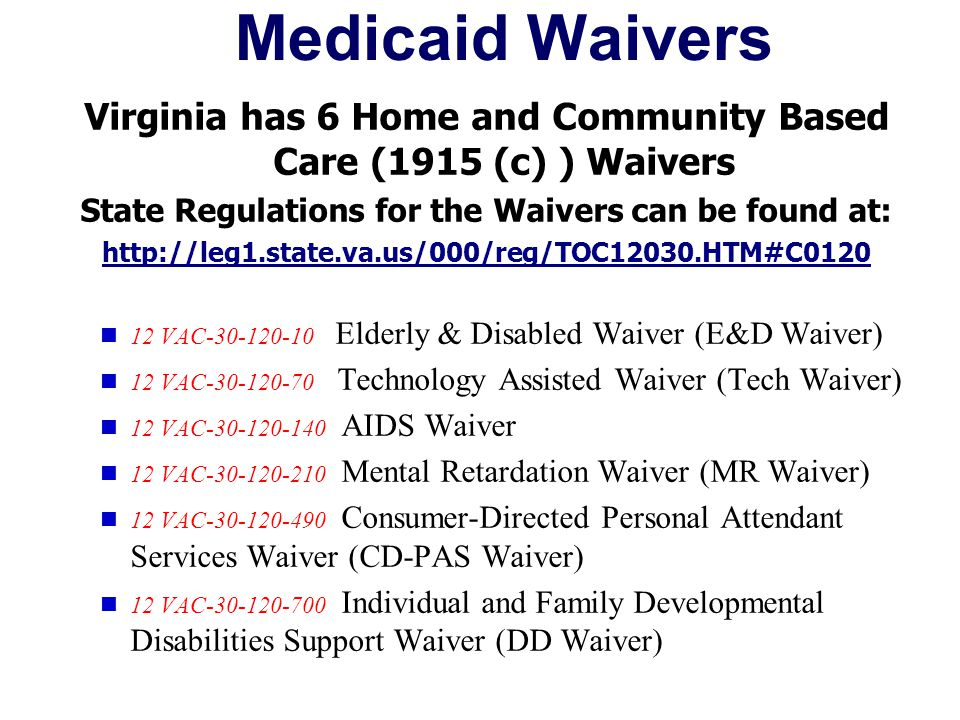 Medicaid Waivers Virginia has 6 Home and Community Based Care (1915 (c) ) Waivers. State Regulations for the Waivers can be found at: