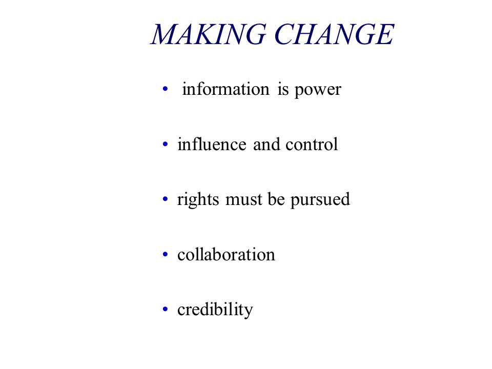 MAKING CHANGE information is power influence and control