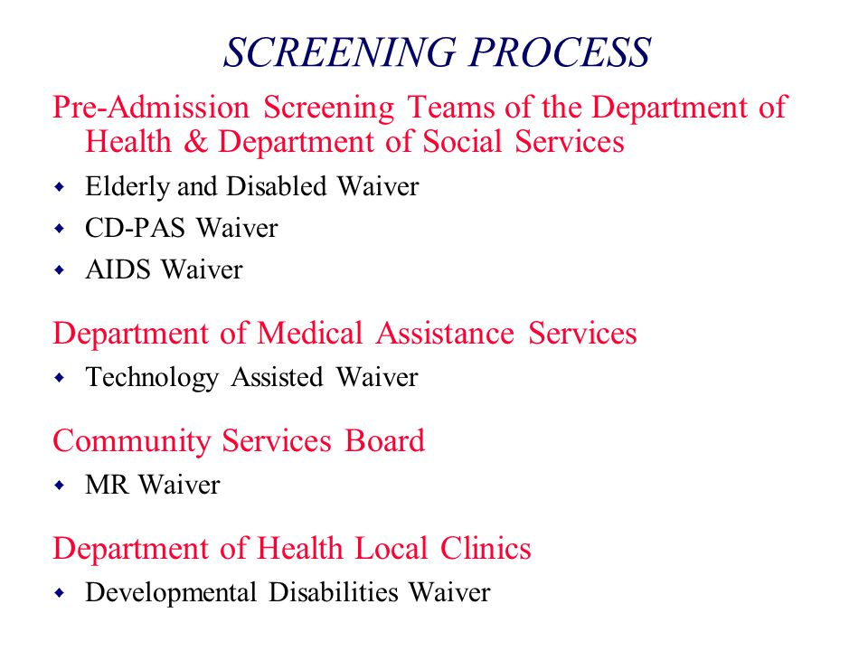 SCREENING PROCESS Pre-Admission Screening Teams of the Department of Health & Department of Social Services.