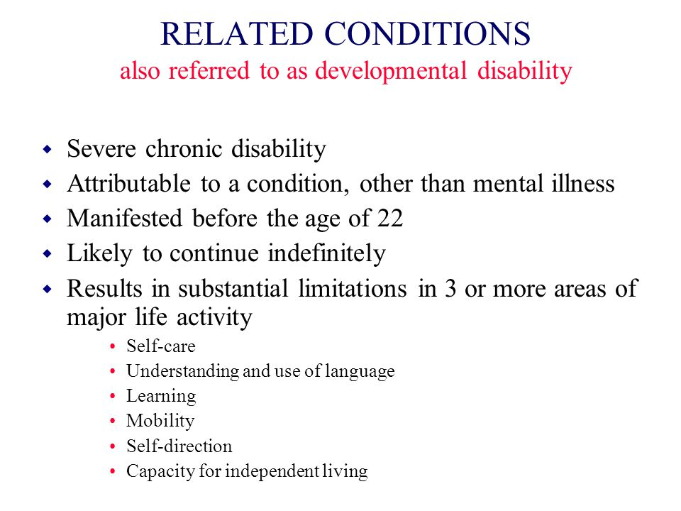 RELATED CONDITIONS also referred to as developmental disability