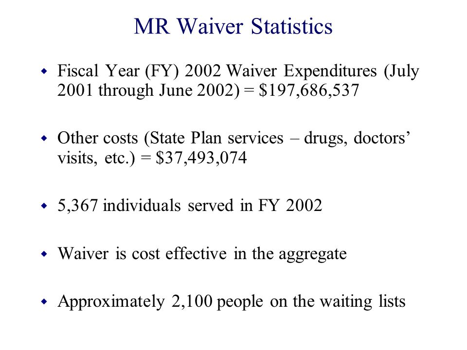 MR Waiver Statistics Fiscal Year (FY) 2002 Waiver Expenditures (July 2001 through June 2002) = $197,686,537.
