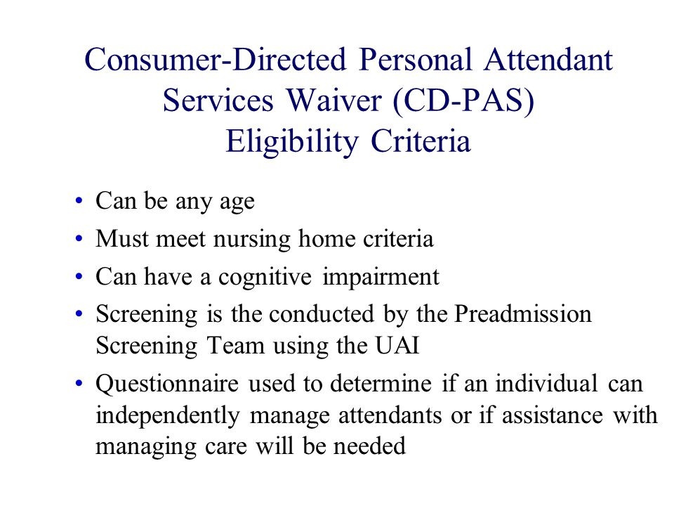 Consumer-Directed Personal Attendant Services Waiver (CD-PAS) Eligibility Criteria