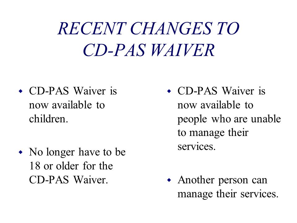 RECENT CHANGES TO CD-PAS WAIVER