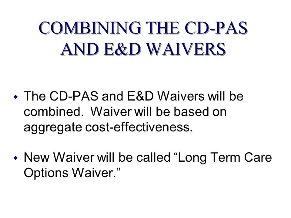 COMBINING THE CD-PAS AND E&D WAIVERS