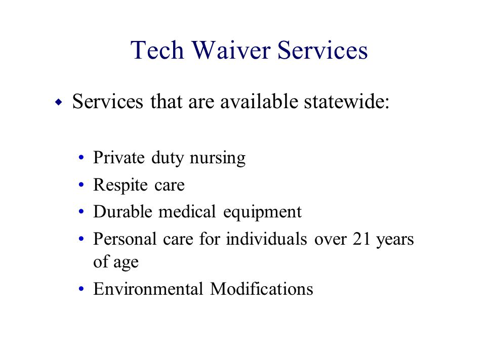 Tech Waiver Services Services that are available statewide: