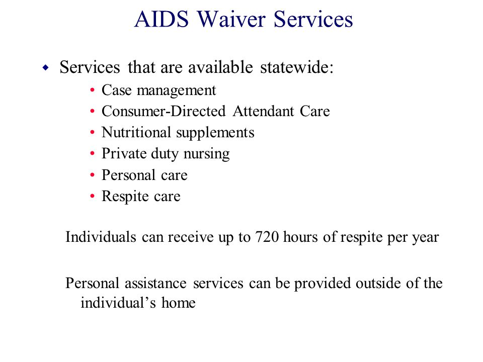 AIDS Waiver Services Services that are available statewide: