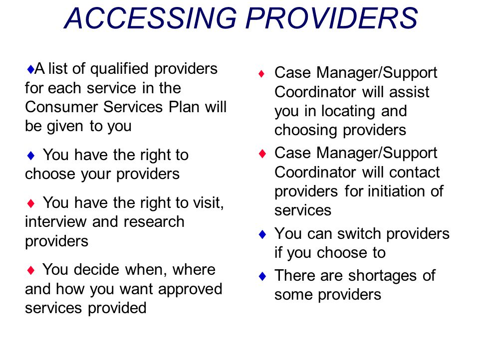 ACCESSING PROVIDERS A list of qualified providers for each service in the Consumer Services Plan will be given to you.