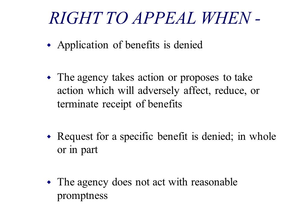 RIGHT TO APPEAL WHEN - Application of benefits is denied
