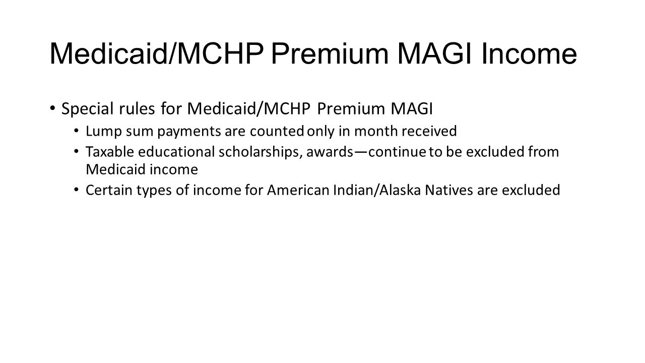 Medicaid/MCHP Premium MAGI Income