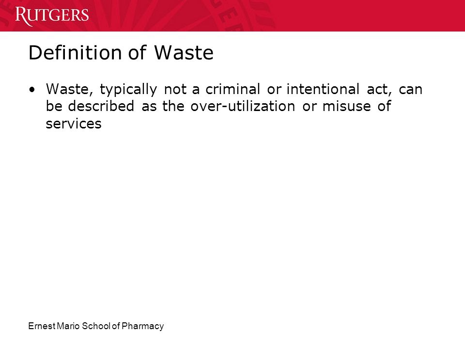 Definition of Waste Waste, typically not a criminal or intentional act, can be described as the over-utilization or misuse of services.