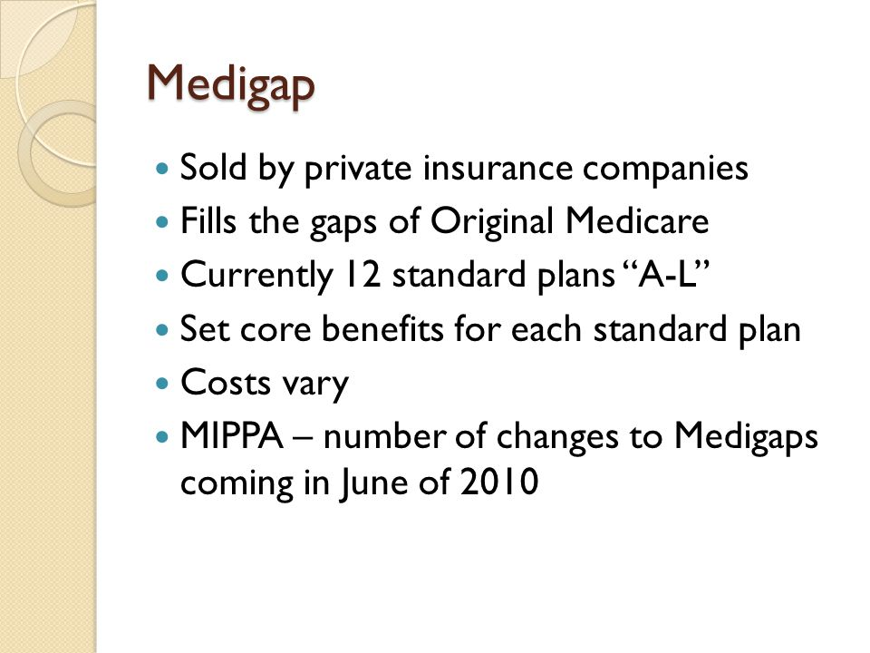 Medigap Sold by private insurance companies