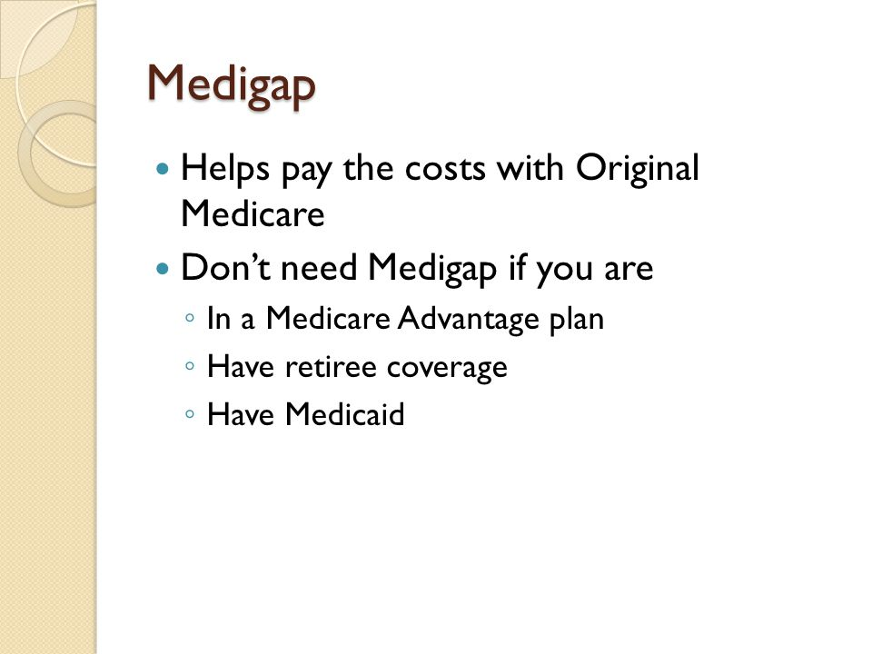 Medigap Helps pay the costs with Original Medicare