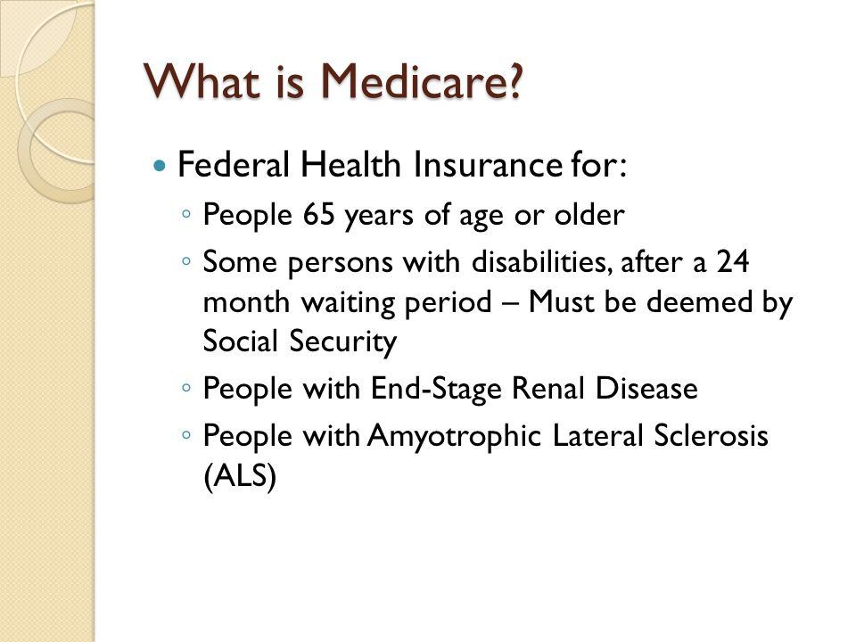 What is Medicare Federal Health Insurance for: